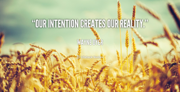 quote-Wayne-Dyer-our-intention-creates-our-reality-42333
